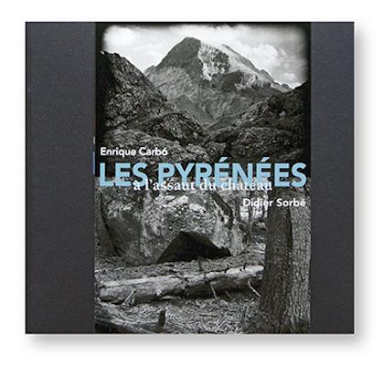 Les Pyréneés à l'assaut du château, Enrique Carbo,Didier Sorbé, Edition du Pin à crochets, couverture avec fourreau