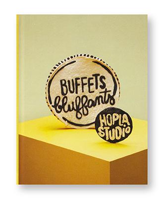 Buffets bluffants, Album de recettes et de mise en scène culinaires,Hopla Studio, Agnès Bouvachon et Magali Wehrung, couverture
